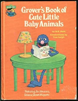 Grover's Book of Cute Little Baby Animals: Featuring Jim Henson's Sesame Street Muppets - Book  of the Sesame Street Book Club