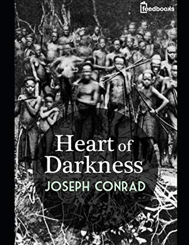 Heart of Darkness: A Fantastic Story of Literary (Annotated) By Joseph Conrad.