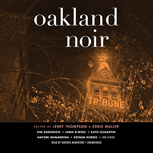 Oakland Noir     The Akashic Noir Series              By:                                                                                                                                 Jerry Thompson - editor,                                                                                        Eddie Muller - editor                               Narrated by:                                                                                                                                 Traber Burns,                                                                                        Keith Szarabajka,                                                                                        Adenrele Ojo,                   and others                 Length: 8 hrs and 2 mins     Not rated yet     Overall 0.0