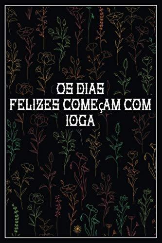 Os dias felizes começam com ioga: 365 dias de prática de ioga para mulheres e meninas - ioga joournal com 365 citações - caderno de composição ioga