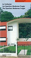 Le Corbusier: Les Quartiers Modernes Fruges/the Quartiers Modernes Fruges (Le Corbusier Guides)