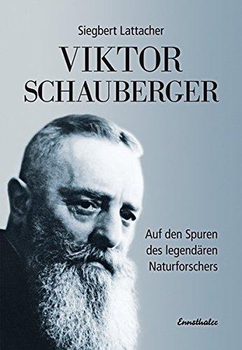 Viktor Schauberger: Auf den Spuren des legendären Naturforschers