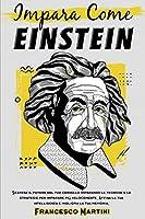 Impara come Einstein: Scatena il potere del tuo cervello imparando le tecniche e le strategie per imparare più velocemente. Affina la tua intelligenza e migliora la tua memoria.