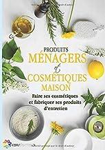 Livres Produits ménagers et cosmétiques maison: Faire ses cosmétiques et fabriquer ses produits d'entretien PDF