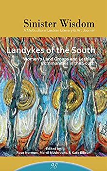 Sinister Wisdom 98: Landykes of the South: Women's Land Groups and Lesbian Communities in the South - Book #98 of the Sinister Wisdom