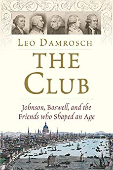 The Club: Johnson, Boswell, and the Friends Who Shaped an Age by [Leo Damrosch]