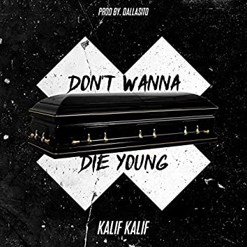 Don't Wanna Die Young