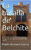 La batalla de Belchite: (la ofensiva republicana contra Zaragoza de agosto-octubre de 1937)