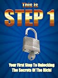 This Is Step 1- Your First Step In Unlocking The Secrets Of The Rich!: (a 10-minute Report) (English Edition)