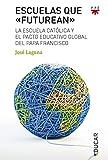 Escuelas que 'Futurean'.: La escuela católica y el pacto educativo global del papa Francisco