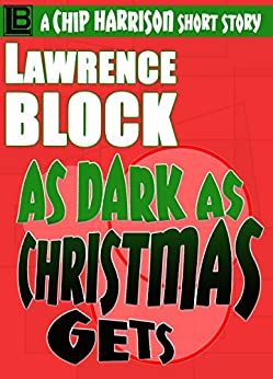 As Dark as Christmas Gets (The Affairs of Chip Harrison Book 6) by [Lawrence Block]