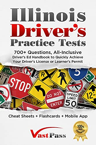 Illinois Driver's Practice Tests: 700+ Questions, All-Inclusive Driver's Ed Handbook to Quickly...