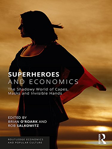 Superheroes and Economics: The Shadowy World of Capes, Masks and Invisible Hands (Routledge Economics and Popular Culture Series) (English Edition)