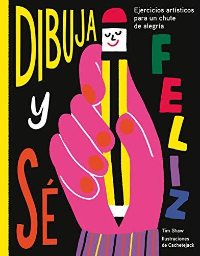 Dibuja y sé feliz: Ejercicios artísticos para un chute de alegría (Ilustración)
