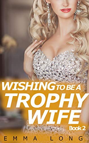 Wishing to be a Trophy Wife - Book 2: A Gender Swap Story (English Edition)