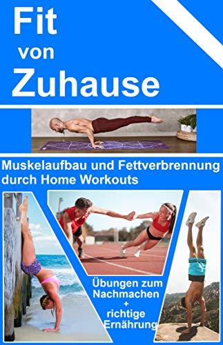 Fit von Zuhause - Muskelaufbau und Fettverbrennung durch Home Workouts: Übungen zum Nachmachen + richtige Ernährung