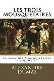 LES TROIS MOUSQUETAIRES par ALEXANDRE DUMAS: La Saga des Mousquetaires - Volume I: Volume 1