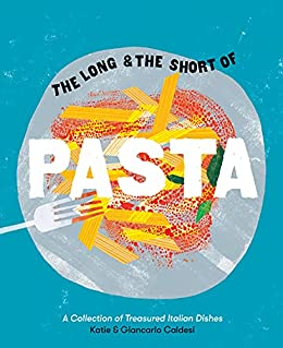 The Long and the Short of Pasta: A Collection of Treasured Italian Dishes (English Edition) par [Giancarlo Caldesi, Katie Caldesi]