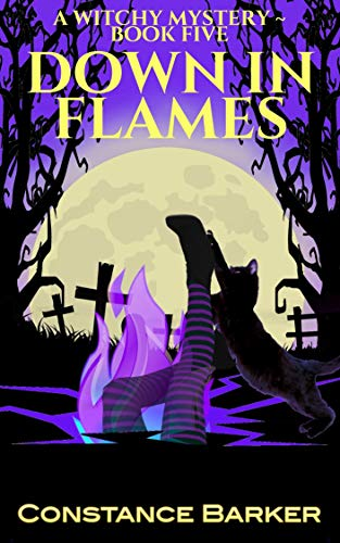 Down in Flames (Witches Be Crazy Cozy Witch Mystery Series Book 5) by [Constance Barker]