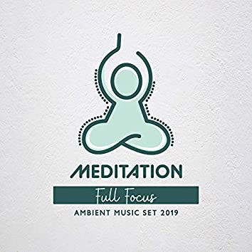 Meditation Full Focus Ambient Music Set 2019
