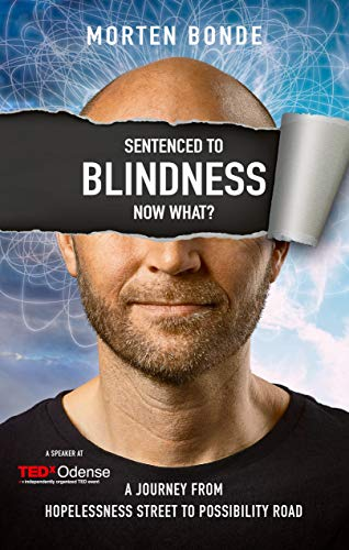 Sentenced to Blindness – Now What?: A Journey from Hopelessness Street to Possibility Road