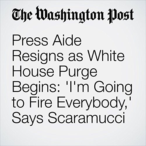 Press Aide Resigns as White House Purge Begins: 'I'm Going to Fire Everybody,' Says Scaramucci copertina