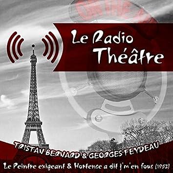 """Le Radio Théâtre, Tristan Bernard & Georges Feydeau: Le Peintre exigeant"""" & """"Hortense a dit j'm'en fous (1953)"""