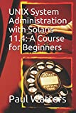 UNIX System Administration with Solaris 11.4: A Course for Beginners