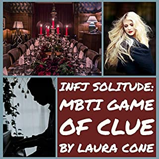 INFJ Solitude: MBTI Game of Clue                   By:                                                                                                                                 Laura Cone                               Narrated by:                                                                                                                                 Gareth Johnson                      Length: 10 mins     15 ratings     Overall 5.0
