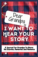 Dear Grandpa. I Want To Hear Your Story: A Guided Memory Journal to Share The Stories, Memories and Moments That Have Shaped Grandpa's Life - 7 x 10 inch