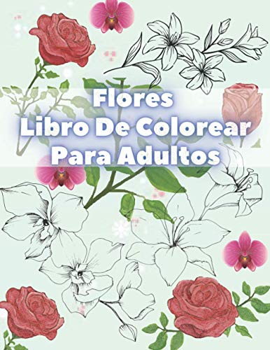 Flores Libro De Colorear Para Adultos: Con Colección De Flores Ramos, Coronas, Espirales, Patrones, Decoraciones, Diseños De Flores Inspiradores 50 Páginas