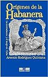 Orígenes de la Habanera: La contradanza y el tango en Cuba (La música cubana y su vínculo con Europa nº 3)