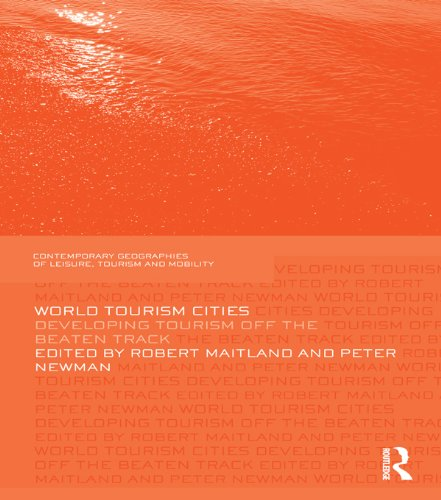World Tourism Cities: Developing Tourism Off the Beaten Track (Contemporary Geographies of Leisure, Tourism and Mobility) (English Edition)