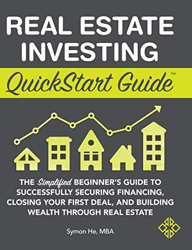 Real Estate Investing QuickStart Guide: The Simplified Beginner's Guide to Successfully Securing Financing, Closing Your First Deal, and Building Wealth Through Real Estate
