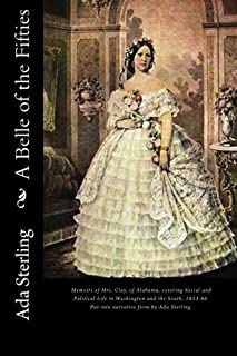 A Belle of the Fifties: Memoirs of Mrs. Clay, of Alabama, Covering Social and Political Life in Washington and the South, ...