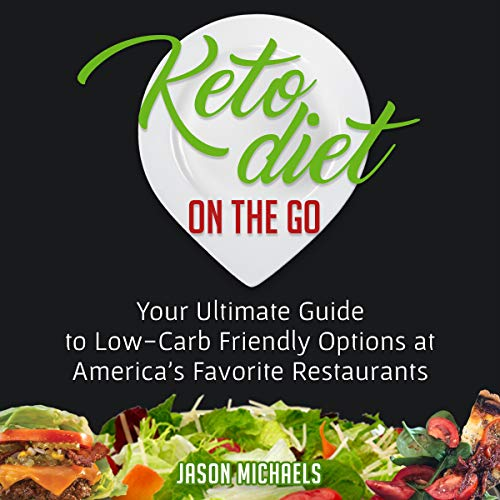 Keto Diet on the Go: Your Guide to Low-Carb Friendly Options at America's Favorite Restaurants audiobook cover art