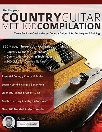 The Complete Country Guitar Method Compilation: Three Books in One! - Master Country Guitar Licks, Techniques & Soloing (Learn Country Guitar, Band 4)