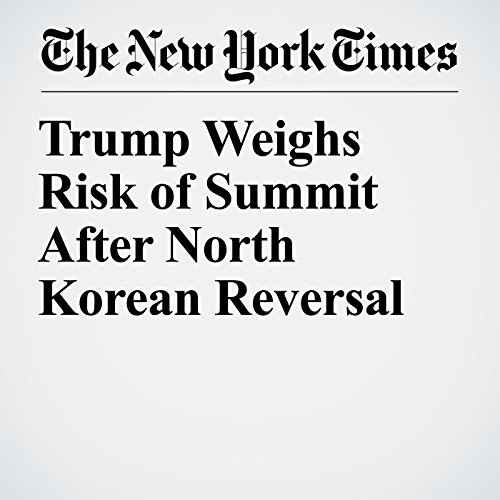 Trump Weighs Risk of Summit After North Korean Reversal copertina