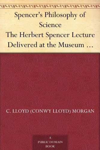 Spencer's Philosophy of Science The Herbert Spencer Lecture Delivered at the Museum 7 November, 1913 (English Edition)