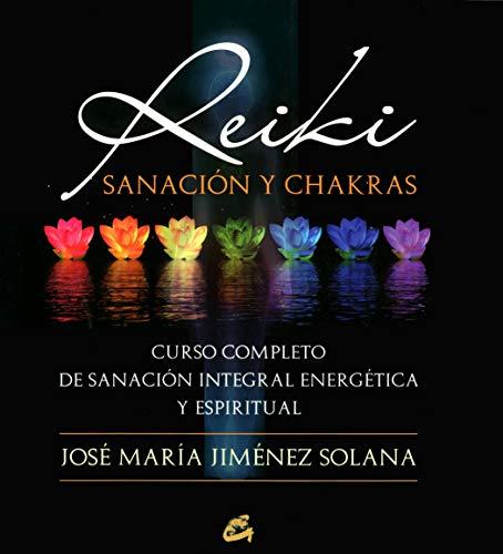 Reiki, Sanaxión Y Chakras: Curso completo de sanación integral energética y espiritual (Cuerpo-Mente)