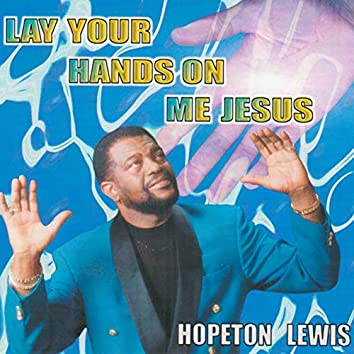 Lay Your Hands on Me Jesus