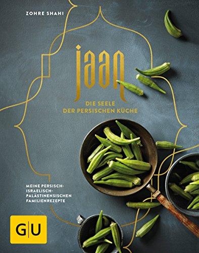 Jaan - Die Seele der persischen Küche: Meine persisch-israelisch-palästinensischen Familienrezepte (GU Themenkochbuch)
