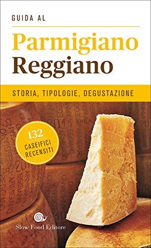 Guida al Parmigiano reggiano. Storia, tipologie, degustazione. 132 caseifici recensiti