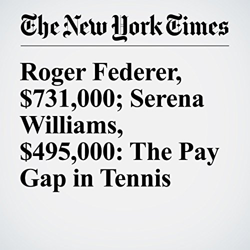 Roger Federer, $731,000; Serena Williams, $495,000: The Pay Gap in Tennis cover art