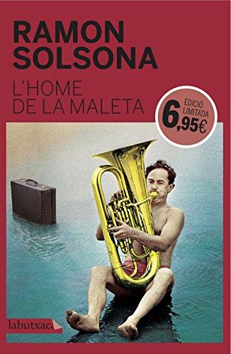 L'home de la maleta: Premi Sant Jordi 2010 (LB CAMPANYA LOW COST GENER 2017)