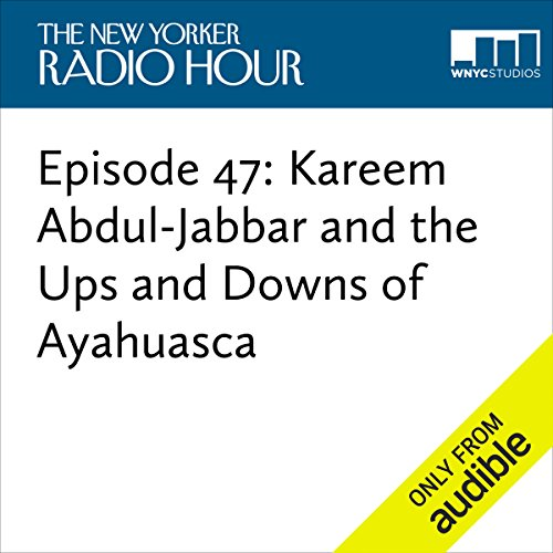 Episode 47: Kareem Abdul-Jabbar and the Ups and Downs of Ayahuasca audiobook cover art