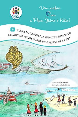 Viana do Castelo, a Cidade Naútica do Atlântico: 'Quem gosta vem, quem ama fica'! (Portuguese Edition)