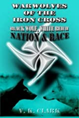 Warwolves of the Iron Cross: Black Wolf, White Reich: Nation & Race (Wehrwolf) (Volume 9) by V. K. Clark (2015-02-03) Paperback
