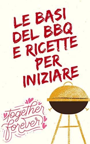 LE BASI DEL BBQ E RICETTE PER INIZIARE (Italian Edition)