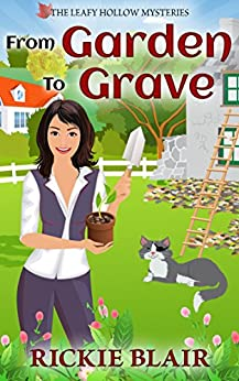 From Garden To Grave (The Leafy Hollow Mysteries Book 1) by [Rickie Blair]